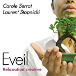 Eveil: Relaxation créative   Carole Serrat,Laurent Stopnicki
