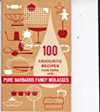 100 Favourite ( Favorite ) Recipes Made Better with Pure Barbados Fancy Molasses