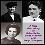 A Rare Recording of Helen Keller, Anne Sullivan, and Polly Thompson | Helen Keller,Anne Sullivan,Polly Thompson