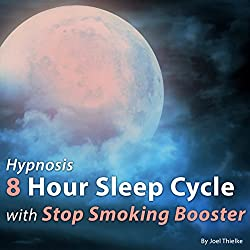 Hypnosis 8 Hour Sleep Cycle with Stop Smoking Booster