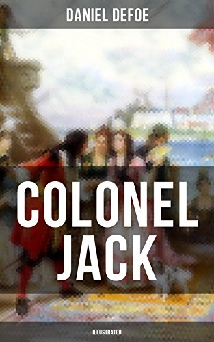 COLONEL JACK (Illustrated): The History and Remarkable Life of the truly Honorable Col. Jacque (Complemented with the Biography of the - And Cola Daniels Jack
