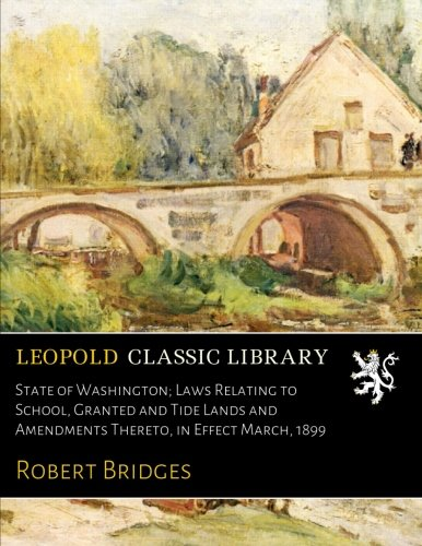 Download State of Washington; Laws Relating to School, Granted and Tide Lands and Amendments Thereto, in Effect March, 1899 pdf
