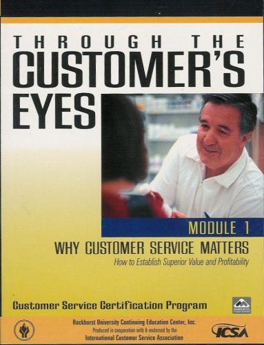 Through the Customer's Eyes - Module 1 - Why Customer Service Matters - How to Establish Superior Value and Profitability