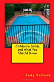 Children's Safety and What You Should Know, Judy Holland, 1494849887