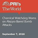 Chemical Watchdog Warns on Aleppo Barrel Bomb Attacks   Agence France-Presse