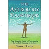 The Astrology Sourcebook - Your Guide to Understanding the Symbolic Language of the Stars, Shirley Soffer, 0615323367