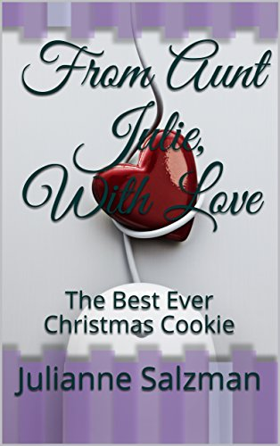 "From Aunt Julie, With Love : The Best Ever Christmas Cookie by Julianne Salzman, Augusta Grosskopf, Sarah  Salzman, Janet  ""Mimi"" Loosen, Diane Salzman"