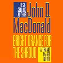 Bright Orange for the Shroud: A Travis McGee Novel, Book 6 Audiobook by John D. MacDonald Narrated by Robert Petkoff