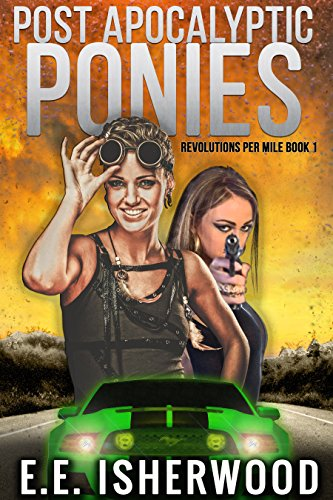 Post Apocalyptic Ponies: Revolutions Per Mile, Book 1