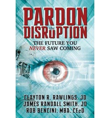 [ PARDON THE DISRUPTION: THE FUTURE YOU NEVER SAW COMING ] By Rawlings, Clayton R ( Author) 2013 [ Paperback ]