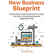 New Business Blueprint: Create a Passive Income Source for Your Family This Year via Youtube Marketing and Supplement Selling