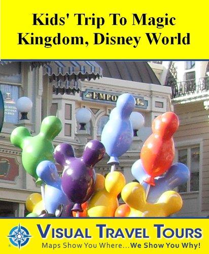 Disney World Magic Kingdom Kids' Tour: A Self-guided Walking Tour (Tours4Mobile, Visual Travel Tours Book - Orlando Hours Magic Kingdom