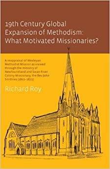 Book 19th Century Global Expansion of Methodism: What Motivated Missionaries? by Richard Roy (2013-09-17)