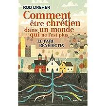 Comment être chrétien dans un monde qui ne l'est plus : Le pari bénédictin (French Edition)