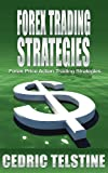 Forex Trading Strategies: Forex Price Action Trading Strategies (Forex Trading Success Book 3)