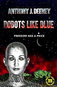 Robots Like Blue by [Deeney, Anthony J.]