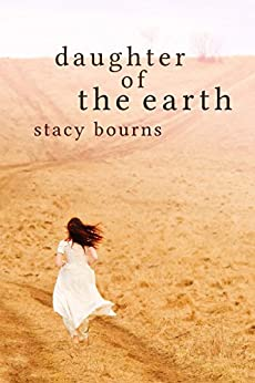 Daughter of the Earth  - YA Historical Adventure by [Bourns, Stacy]