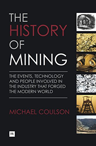 The History of Mining: The events, technology and people involved in the industry that forged the modern world by Brand: Harriman House Publishing