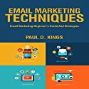 Email Marketing Techniques: Email Marketing Beginner's Guide and Strategies Audiobook by Paul D. Kings Narrated by Dave Wright