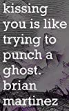 Kissing You is Like Trying to Punch a Ghost