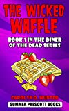 The Wicked Waffle: Book 1 in The Diner of the Dead Series