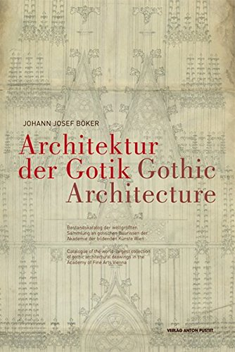 The Drawing Academy - Gothic Architecture: Catalogue of the World-Largest Collection of Gothic Architectural Drawings in the Academy of Fine Arts Vienna