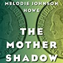 The Mother Shadow Audiobook by Melodie Johnson Howe Narrated by Romy Nordlinger