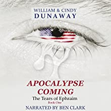 Apocalypse Coming: The Tears of Ephraim, Book 1 Audiobook by William Dunaway, Cindy Dunaway Narrated by Ben Clark