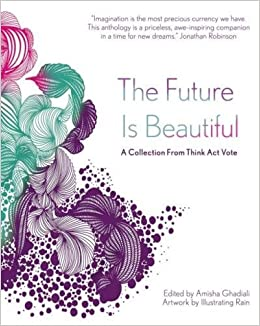 bdbdfe3fd998 The Future Is Beautiful  A Collection From Think Act Vote  Amazon.co ...