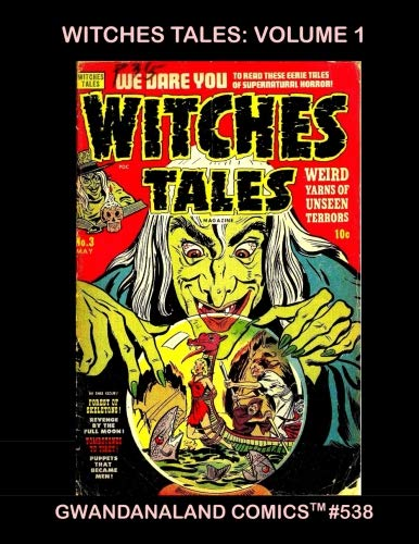 Witches Tales - Volume 1: Gwandanaland Comics #538 -- The Complete Series in Two Giant Volumes - Classic Pre-Code -
