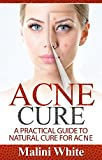 Acne Cure: A Practical Guide to Natural Cure for Acne : Through Herbs, Salves, Essential Oils and Other Natural Remedies