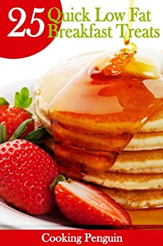 25 Quick Low Fat Breakfast Treats (Fast, Easy and Delicious) by [Cooking Penguin]