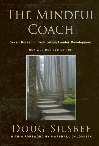 - The Mindful Coach: Seven Roles for Facilitating Leader Development