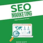 SEO Marketing: How to Scale Up Fast | David Scott