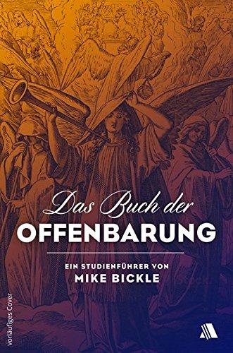 Das Buch der Offenbarung: Ein Studienführer von Mike Bickle