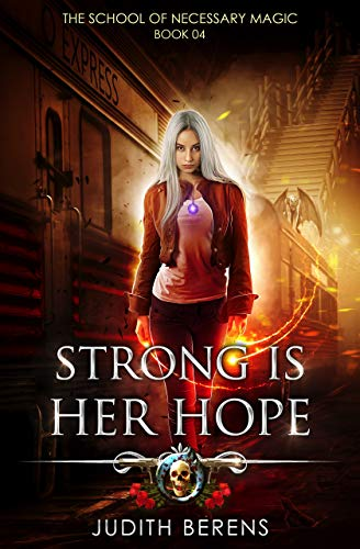 (Strong Is Her Hope: An Urban Fantasy Action Adventure (The School Of Necessary Magic Book)