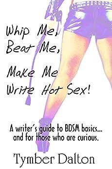 Whip Me, Beat Me, Make Me Write Hot Sex (English Edition) de [Dalton, Tymber]