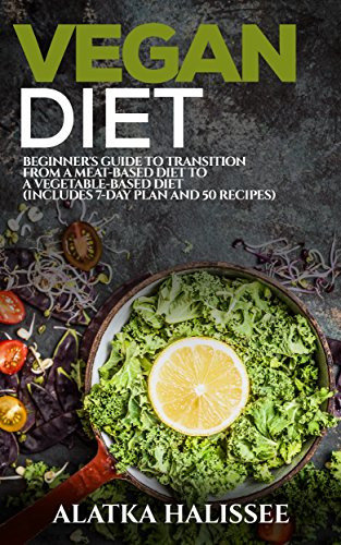 Vegan Diet: Beginner's guide to transition from a meat-based diet to a vegetable-based diet]()