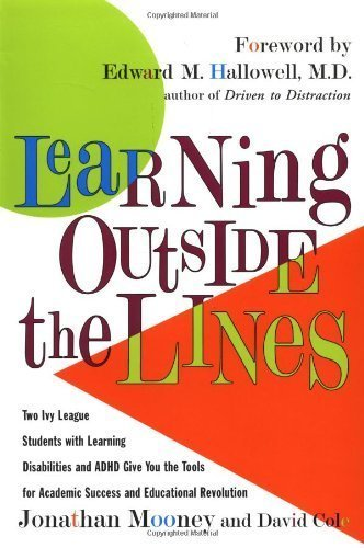 Learning Outside The Lines: Two Ivy League Students with Learning Disabilities and ADHD Give You the Tools for Academic Success and Educational Revolution By Jonathan Mooney, David Cole