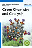 Green Chemistry and Catalysis, Sheldon, Roger A. and Arends, Isabel, 352730715X