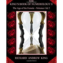 The King's Book of Numerology, Volume 11 - The Age of the Female: Volumes 1 & 2