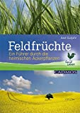 Feldfrüchte: Ein Führer durch die heimischen Ackerpflanzen (LandLeben)