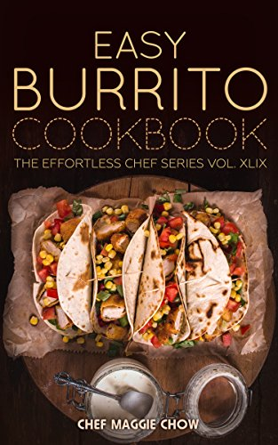 Easy Burrito Cookbook (Burritos Cookbook, Burritos Recipes, Burrito Cookbook, Burrito Recipes, Burritos 1) by [Maggie Chow, Chef]