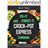 CROCK POT EXPRESS Fix-It and Forget-IT Cookbook: Delicious recipes that are simple, quick and easy to make!