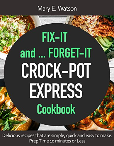 CROCK POT EXPRESS Fix-It and Forget-IT Cookbook: Delicious recipes that are simple, quick and easy to make! by Mary E. Watson, Helenia Press