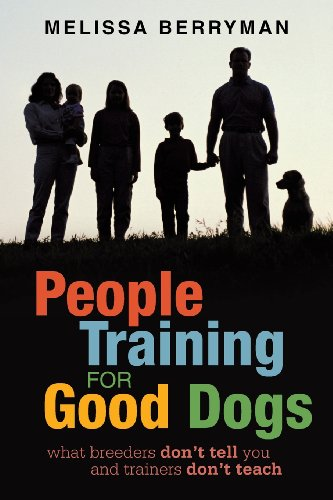 People Training for Good Dogs: What Breeders Don't Tell You and Trainers Don't Teach (Training People)