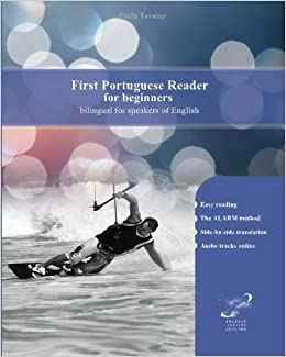 First Portuguese Reader for beginners: Simple Portuguese reader bilingual with parallel side-by-side translation for speakers of English: Volume 1