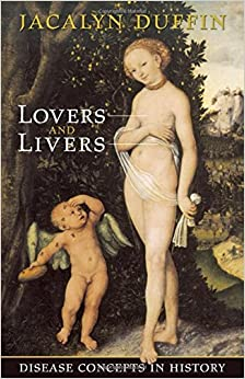 Lovers and Livers: Disease Concepts in History (Joanne Goodman Lectures) by Jacalyn Duffin (2005-06-18)