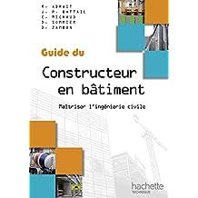 Guide du constructeur en bâtiment : Maîtrise l'ingénierie civile (Guide du constructeur en bâtiment - Ed. 2012) (French Edition)