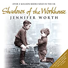 Shadows of the Workhouse: The Drama of Life in Postwar London   Livre audio Auteur(s) : Jennifer Worth Narrateur(s) : Anne Reid